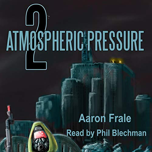 Atmospheric Pressure 2     The Rise of the Resistance              By:                                                                                                                                 Aaron Frale                               Narrated by:                                                                                                                                 Phil Blechman                      Length: 6 hrs and 10 mins     Not rated yet     Overall 0.0