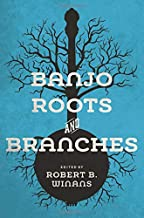Banjo Roots and Branches (Music in American Life)