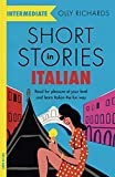 Short Stories in Italian for Intermediate Learners: Read for pleasure at your level, expand your vocabulary and learn Italian the fun way! (Foreign Language Graded Reader Series)