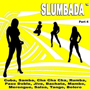 SLUMBADA ™, Pt. 4 (Cuba, Samba, Cha Cha Cha, Rumba, Paso Doble, Jive, Bachata, Mambo, Merengue, Salsa, Tango, Bolero)