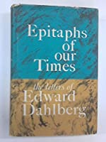 Epitaphs of our Times: The Letters of Edward Dahlberg 0807603856 Book Cover