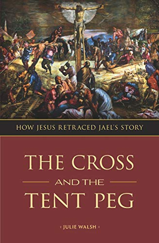 The Cross and the Tent Peg: How Jesus Retraced Jael's Story