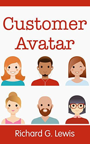"""Customer Avatar: Define Your Ideal Customer Profile (Exploit Facebook's """"Audience Insights"""" to Discover Exactly Who Your Customers Really Are) (Competitive Advantage)"""