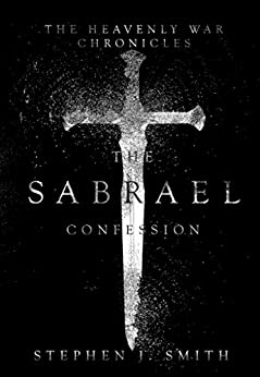 The Sabrael Confession (The Heavenly War Chronicles Book 1) by [Stephen Smith]