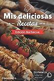 Mis deliciosas Recetas - Edicin Barbecue: Libro de recetas para ser completado y personalizado | 50 recetas | 2 pginas cada una