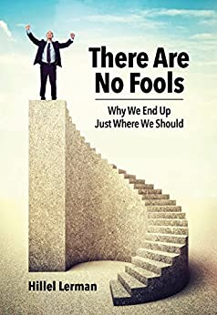 There Are No Fools: Why We End Up Just Where We Should (Self Help & Motivation) by [Hillel Lerman]