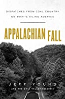 Appalachian Fall: Dispatches from Coal Country on What's Ailing America