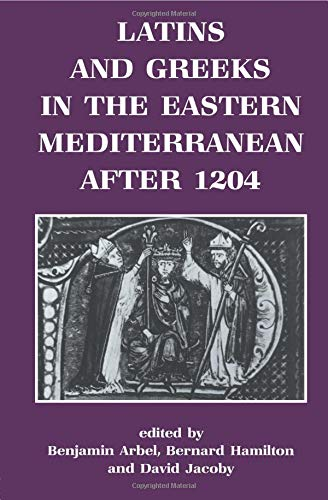 Latins and Greeks in the Eastern Mediterranean After 1204