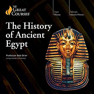 The History of Ancient Egypt                   By:                                                                                                                                 Bob Brier,                                                                                        The Great Courses                               Narrated by:                                                                                                                                 Bob Brier                      Length: 24 hrs and 25 mins     111 ratings     Overall 4.8
