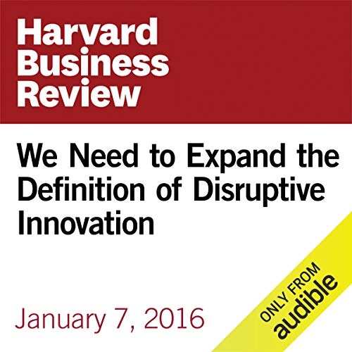 We Need to Expand the Definition of Disruptive Innovation copertina
