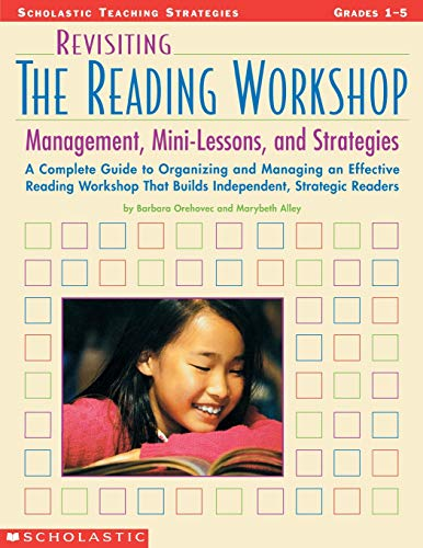 Revisiting The Reading Workshop: A Complete Guide to Organizing and Managing an Effective Reading Workshop That Builds I