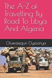 The A-Z of Travelling By Road To Libya And Algeria