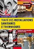 Traité des installations sanitaires et thermiques - Conforme aux nouvelles normes et DTU
