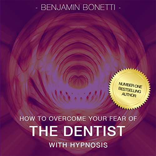 Overcome Your Fear of the Dentist with Hypnosis audiobook cover art