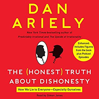 The Honest Truth About Dishonesty     How We Lie to Everyone - Especially Ourselves              Written by:                                                                                                                                 Dan Ariely                               Narrated by:                                                                                                                                 Simon Jones                      Length: 8 hrs and 35 mins     4 ratings     Overall 4.5
