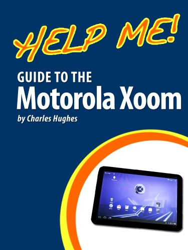 Help Me! Guide to the Motorola Xoom: Step-by-Step User Guide for the First Android Tablet to Run Honeycomb (English Edition)