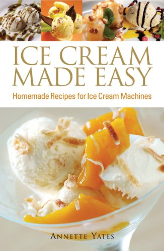 Ice Cream Made Easy: Homemade Recipes for Ice Cream Machines (English Edition)
