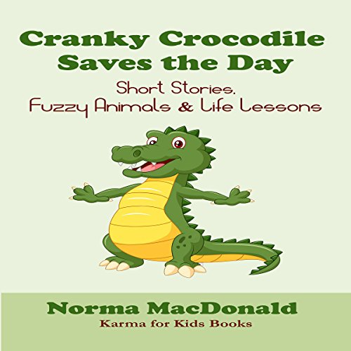 Cranky Crocodile Saves the Day: Short Stories, Fuzzy Animals, and Life Lessons (Karma for Kids Books) audiobook cover art