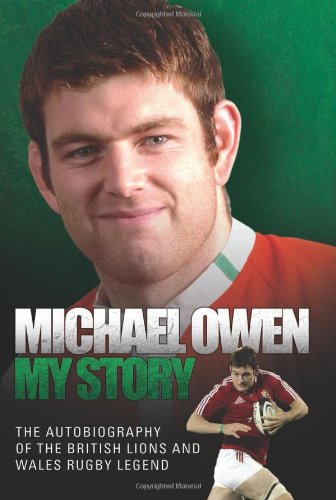 Michael Owen - My Story: The Autobiography of the British Lions and Wales Rugby Legend