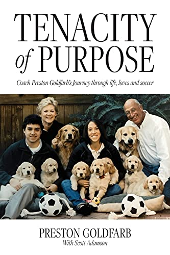 Tenacity of Purpose: Coach Preston Goldfarb's Journey through life, loves and soccer