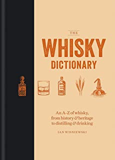 The Whisky Dictionary: An A–Z of whisky, from history & heritage to distilling & drinking
