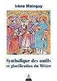 Symbolique des outils et glorification du métier - Avec 172 illustrations - DERVY - 13/11/2019