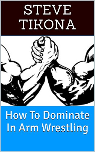 How To Dominate In Arm Wrestling (English Edition)