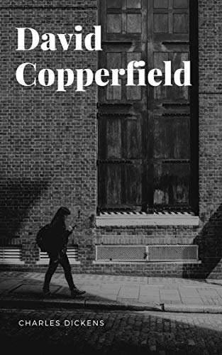 Charles Dickens : David Copperfield (illustrated) (English Edition)