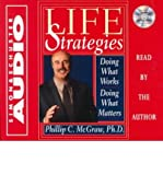 [(Life Strategies: Doing What Works, Doing What Matters)] [by: Dr. Phillip McGraw]