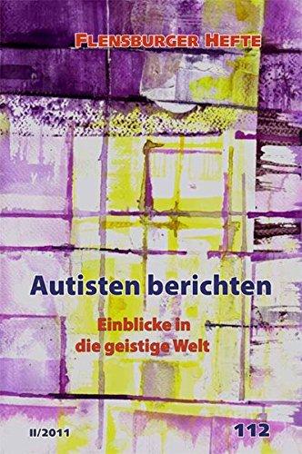 Autisten berichten: Einblicke in die geistige Welt (Flensburger Hefte - Buchreihe)