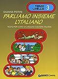 Parliamo insieme l'italiano. Corso di lingua e cultura italiana per studenti stranieri: 3