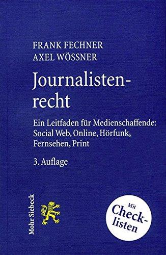 Journalistenrecht: Ein Leitfaden für Medienschaffende: Social Web, Online, Hörfunk, Fernsehen und Print