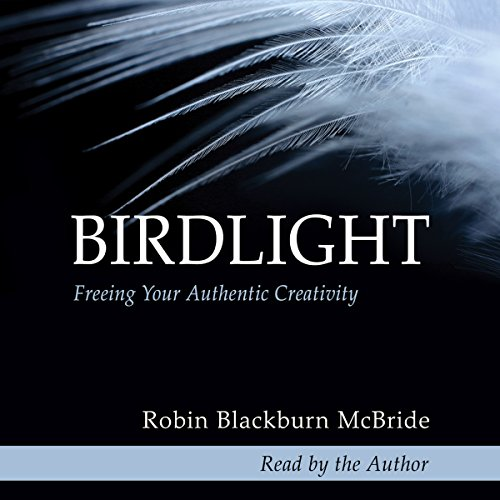 Birdlight: Freeing Your Authentic Creativity cover art
