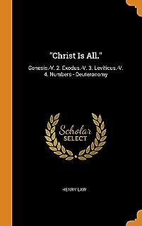 Christ Is All.: Genesis.-V. 2. Exodus.-V. 3. Leviticus.-V. 4. Numbers - Deuteronomy