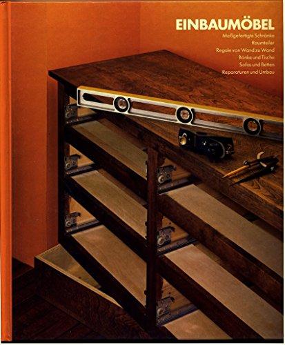 Handbuch des Heimwerkers: Einbaumöbel: Maßgefärtigte Schränke, Raumteiler, Regale von Wand zu Wand, Bänke und Tische, Sofas u. Betten, Reparaturen und Umbau