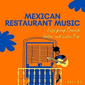 Mexican Restaurant Music - Easy Going Spanish Guitar And Latin Pop, Vol. 02