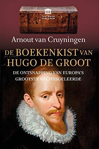 De boekenkist van Hugo de Groot: de ontsnapping van Europas grootste rechtsgeleerde