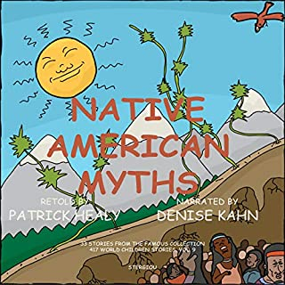 Native American Myths: 33 Stories from the Famous Collection     417 World Children Stories, Volume 9              By:                                                                                                                                 Patrick Healy                               Narrated by:                                                                                                                                 Denise Kahn                      Length: 4 hrs and 34 mins     1 rating     Overall 5.0