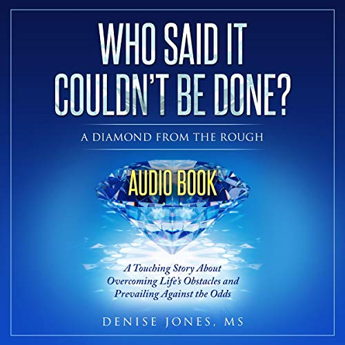 Who Said It Couldn't Be Done?                   De :                                                                                                                                 Denise Jones                               Lu par :                                                                                                                                 Quiana Goodrum                      Durée : 6 h et 4 min     Pas de notations     Global 0,0