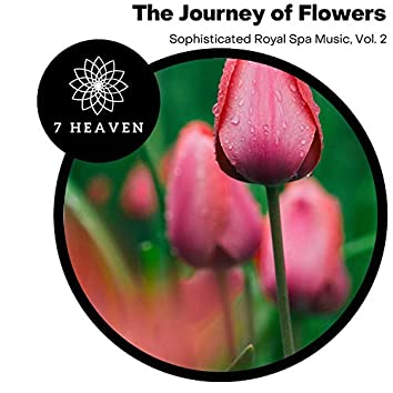 The Journey Of Flowers - Sophisticated Royal Spa Music, Vol. 2