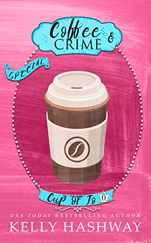 Coffee and Crime (Cup of Jo Book 0) by [Kelly Hashway]