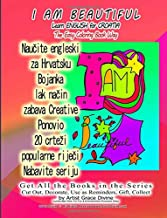 I AM BEAUTIFUL Learn ENGLISH for CROATIA The Easy Coloring Book Way: Get All the Books in the Series Cut Out, Decorate, Use as Reminders, Gift, Collect by Artist Grace Divine