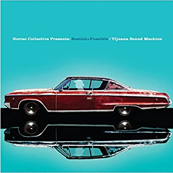 Tijuana Sound Machine (Nortec Collective Presents: Bostich+Fussible)