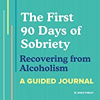 The First 90 Days of Sobriety: Recovering from Alcoholism: A Guided Journal