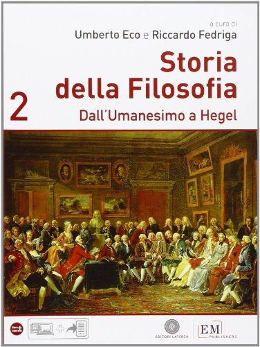 Storia della filosofia. Per le Scuole superiori. Dall Umanesimo a Hegel (Vol. 2)