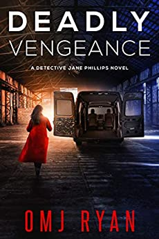 Deadly Vengeance: A gripping crime thriller full of twists and turns (Detective Jane Phillips Book 3) by [OMJ Ryan]