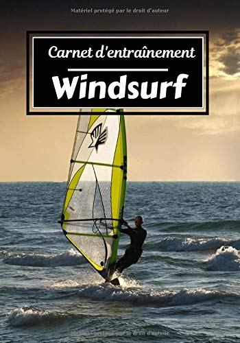 Carnet d'entraînement Windsurf: Planifiez vos entraînements en avance   Exercice, commentaire et objectif pour chaque session d'entraînement   Passionnée de sport : Windsurf, planche à voile  