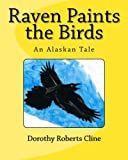 Raven Paints the Birds: An Alaskan Tale