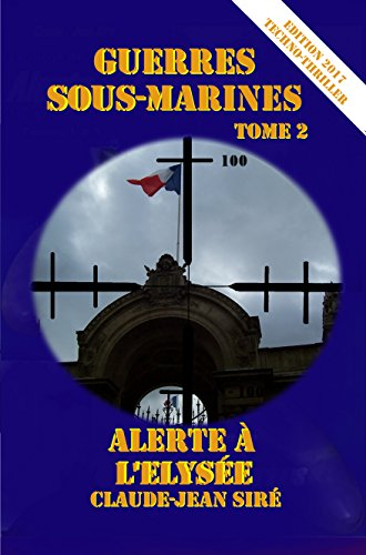 Alerte à l'Elysée - Guerres sous-marines, tome 2 (Guerres sous marines)