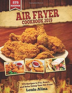 Air Fryer Cookbook 2019: 575 Recipes to Fry, Roast, and Bake Using Your Air Fryer